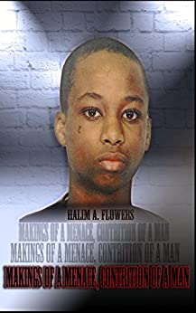 Makings of a MENACE, CONTRITION of a Man by [Halim Flowers]