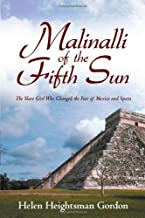 Malinalli of the Fifth Sun: The Slave Girl Who Changed the Fate of Mexico and Spain