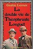 LA DOUBLE VIE DE THEOPHRASTE LONGUET. - Presses de la renaissance - 01/01/1981