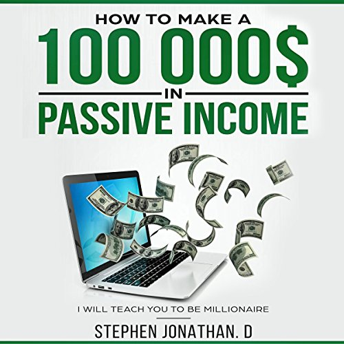 How to Make $ 100,000 in Passive Income     I Will Teach You to Be Millionaire              By:                                                                                                                                 Stephen Jonathan Din                               Narrated by:                                                                                                                                 Tony Acland                      Length: 1 hr and 59 mins     Not rated yet     Overall 0.0