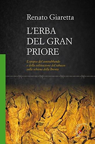 L'erba del Gran Priore. L'epopea del contrabbando e della coltivazione del tabacco sulla schiena della Brenta