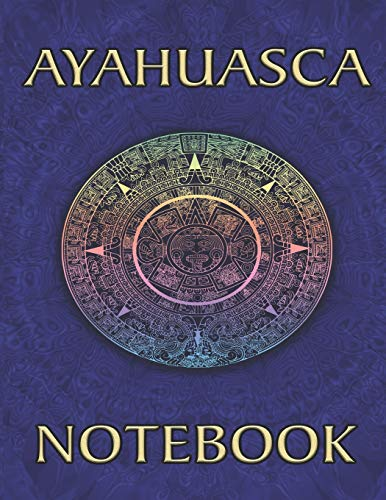 Ayahuasca Notebook: Blank Book Tea Ceremonies Insight & Art