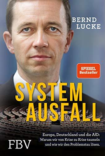 Systemausfall: Europa, Deutschland und die AfD: Warum wir von Krise zu Krise taumeln und wie wir den Problemstau lösen.