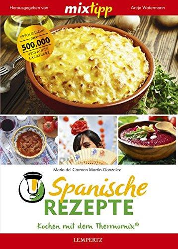 mixtipp Spanische Rezepte: Kochen mit dem Thermomix: Kochen mit dem Thermomix®