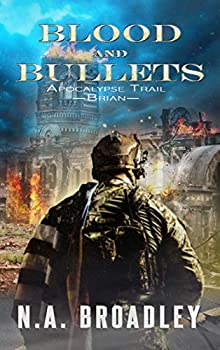 Blood and Bullets  —Brian—  Apocalypse Trail Book 5