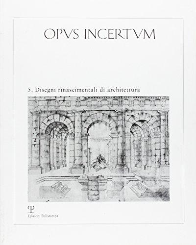 Opus Incertum. Anno III, numero 5: Disegni rinascimentali di architettura.: Vol. 5