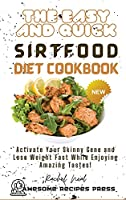 The Easy and Quick Sirtfood Diet Cookbook: Activate Your Skinny Gene and Lose Weight Fast While Enjoying Amazing Tastes!