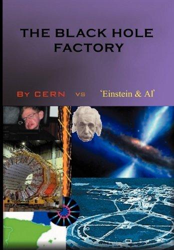 [( The Black Hole Factory * * )] [by: Cern Vs 'Einstein Et Al'] [Jun-2010]