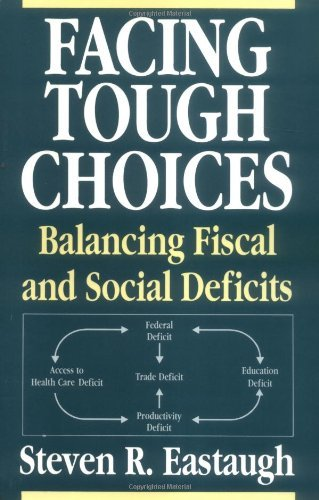 [(Facing Tough Choices: Balancing Fiscal and Social Deficits )] [Author: Steven R. Eastaugh] [Mar-1994]