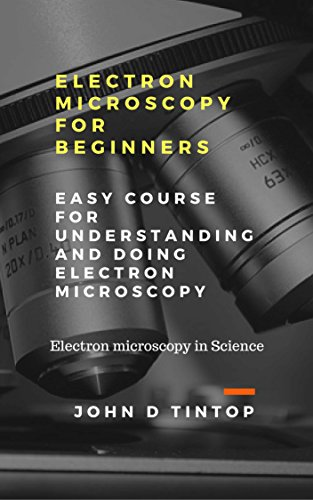 Electron microscopy for beginners: Easy course for understanding and doing electron microscopy (Electron microscopy in Science) (English Edition)