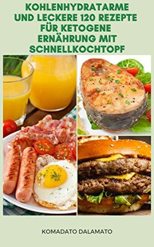 Zubereitung und Kochen Kohlenhydratarme 120 Rezepte Für Ketogene Ernährung Mit Schnellkochtopf : Rezepte Für Keto-Diät, Rindfleisch, Geflügel, Eier, Schweinefleisch, Lamm, Fisch, Meeresfrüchte,Gemüse