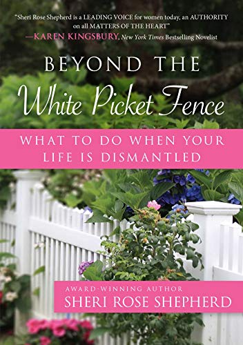 Beyond the White Picket Fence: What to do When Your Life is Dismantled