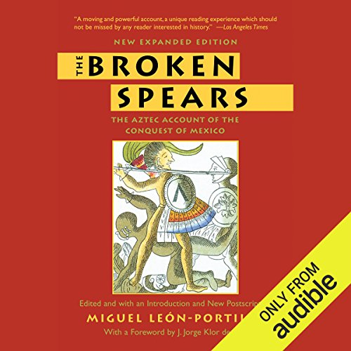 The Broken Spears     The Aztec Account of the Conquest of Mexico              By:                                                                                                                                 Miguel Leon-Portilla,                                                                                        Lysander Kemp                               Narrated by:                                                                                                                                 Jason Manuel Olazabal                      Length: 7 hrs and 30 mins     5 ratings     Overall 4.6