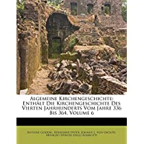 Algemeine Kirchengeschichte: Enth LT Die Kirchengeschichte Des Vierten Jahrhunderts Vom Jahre 336 Bis 364, Volume 6