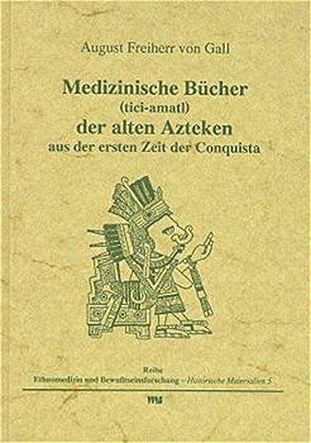 Medizinische Bücher (tici-amatl) der alten Azteken aus der ersten Zeit der Conquista (Ethnomedizin und Bewusstseinsforschung. Historische Materialien)