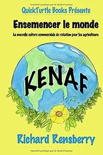 Kénaf, Ensemencer le monde: La nouvelle culture commerciale de rotation pour les agriculteurs (French Edition)