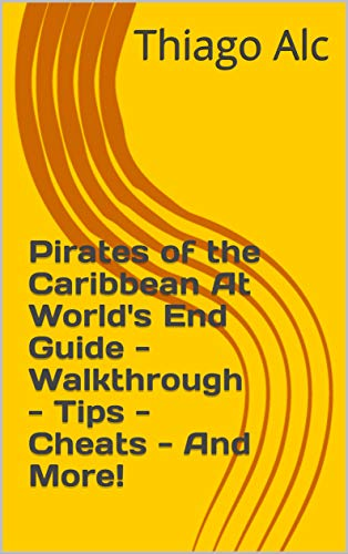 Pirates of the Caribbean At World's End Guide - Walkthrough - Tips - Cheats - And More! (English Edition)