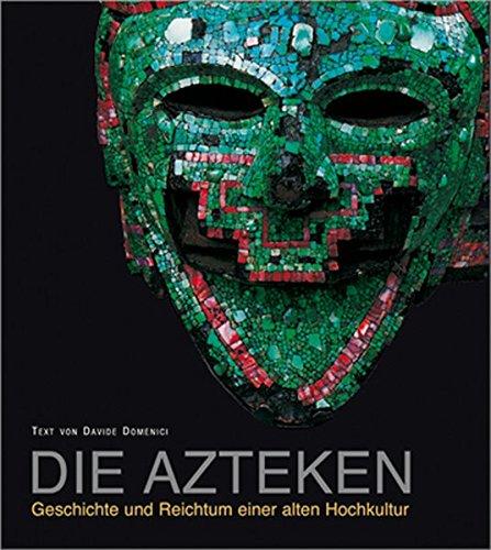 Die Azteken: Geschichte und Reichtum einer alten Hochkultur
