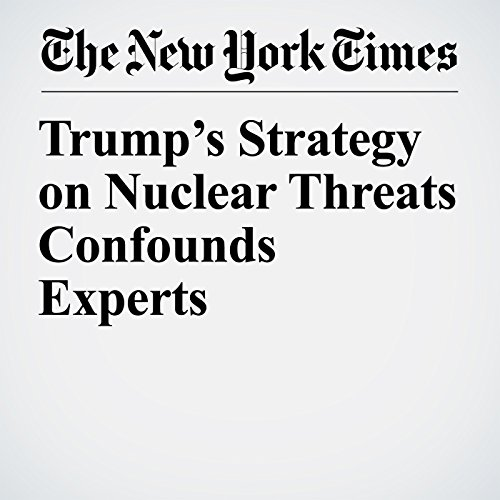 Trump's Strategy on Nuclear Threats Confounds Experts copertina