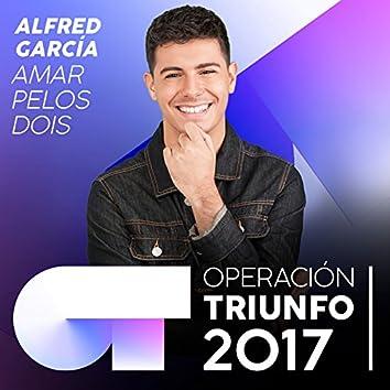 Amar Pelos Dois (Operación Triunfo 2017)