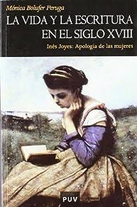 La vida y la escritura en el siglo XVIII: Inés Joyes: Apología de las mujeres: 42 par Mónica Bolufer Peruga