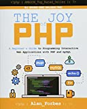 The Joy of PHP: A Beginner s Guide to Programming Interactive Web Applications with PHP and mySQL