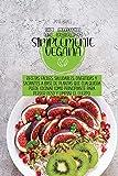 El libro de cocina simplemente vegano: Recetas fáciles, saludables, divertidas y llenas basadas en plantas Cualquiera puede cocinar como principiante ... peso y limpiar el cuerpo ( SPANISH VERSION)