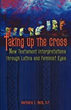 Taking Up the Cross: New Testament Interpretation Through Latina and Feminist Eyes: New Testament Interpretations Through ...