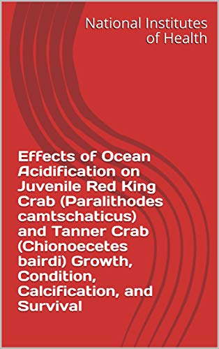 Effects of Ocean Acidification on Juvenile Red King Crab (Paralithodes camtschaticus) and Tanner Crab (Chionoecetes bairdi) Growth, Condition, Calcification, and Survival (English Edition)