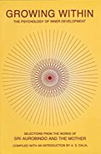Growing Within: The Psychology of Inner Development: Psychology of Inner Development - Selections from the Works of Sri Aurobindo and the Mother