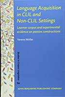 Language Acquisition in CLIL and Non-CLIL Settings: Learner corpus and experimental evidence on passive constructions (Studies in Corpus Linguistics (SCL))