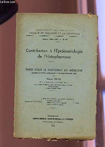 CONTRIBUTION A L'EPIDEMEIOLOGIE DE L'HISTOPLASMOSE - these pour le doctorat en medecine / ANNEE 1952-53 - N°43 / UNIVERSITE DE BORDEAUX - FACULTE DE MEDECINE ET DE PHARMACIE.
