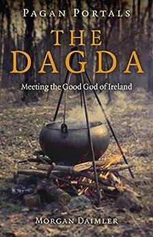 [Morgan Daimler]のPagan Portals - the Dagda: Meeting the Good God of Ireland (English Edition)