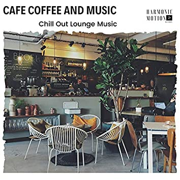 Cafe Coffee And Music - Chill Out Lounge Music