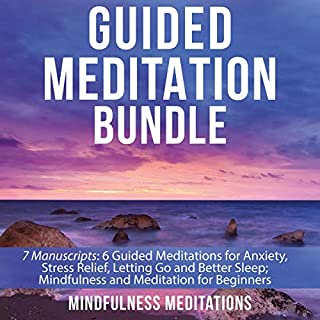 Guided Meditation Bundle: 7 Manuscripts: 6 Guided Meditations for Anxiety, Stress Relief, Letting Go and Better Sleep; Mindfulness and Meditation for Beginners audiobook cover art