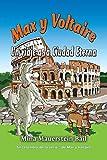 Max y Voltaire Un viaje a la Ciudad Eterna (3) (Tercer Libro de la Serie Max y Voltaire)