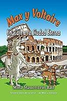 Max y Voltaire Un viaje a la Ciudad Eterna (Tercer Libro de la Serie Max y Voltaire)