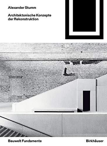 Architektonische Konzepte der Rekonstruktion (Bauwelt Fundamente, Band 159)