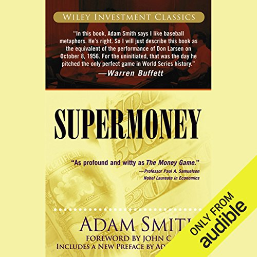 Supermoney                   By:                                                                                                                                 Adam Smith                               Narrated by:                                                                                                                                 Adam Zink                      Length: 8 hrs and 48 mins     1 rating     Overall 4.0