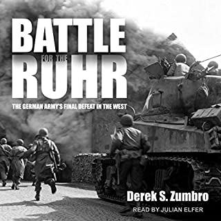 Battle for the Ruhr     The German Army's Final Defeat in the West              By:                                                                                                                                 Derek S. Zumbro                               Narrated by:                                                                                                                                 Julian Elfer                      Length: 16 hrs and 51 mins     3 ratings     Overall 4.0