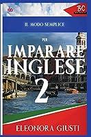 Il Modo Semplice per Imparare L'Inglese 2