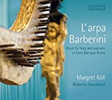 L'Arpa Barberini - Music for harp and soprano in Early Baroque Rome by Margret K??ll (harp)