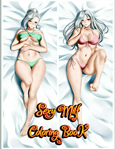 Sexy Milf Coloring Book: + 70 Sexy Anime Girls High Quality illustrations ,Hentai Manga ,Sexy Girls Manga ,Sexy Coloring Book ,Hot Girls Coloring Book Anime Coloring Book for adults