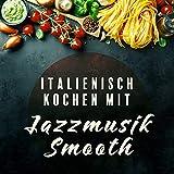 Italienisch kochen mit Jazzmusik Smooth: Instrumental, Jazzgitarre, Klavier, Musikalischer Hintergrund