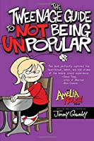 The Tweenage Guide to Not Being Unpopular (Amelia Rules!)