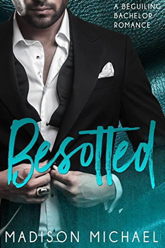 Book: Besotted (Beguiling Bachelors Book 4) by Madison Michael