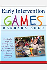 Early Intervention Games: Fun, Joyful Ways to Develop Social and Motor Skills in Children with Autism Spectrum or Sensory Processing Disorders Kindle Edition