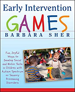 Early Intervention Games: Fun, Joyful Ways to Develop Social and Motor Skills in Children with Autism Spectrum or Sensory ...