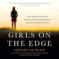 Girls on the Edge: Why So Many Girls Are Anxious, Wired, and Obsessed - and What Parents Can Do