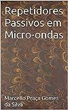 Repetidores Passivos em Micro-ondas (Portuguese Edition)